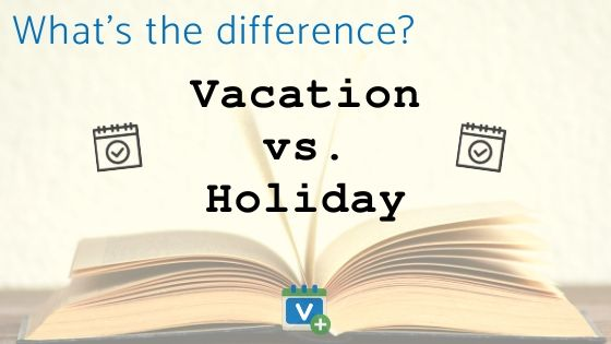 What's the difference - Vacation vs. Holiday